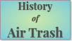 History of Air Trash